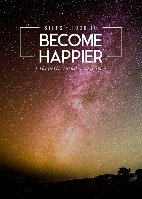 Steps I took to become Happier • The Petite Wanderess